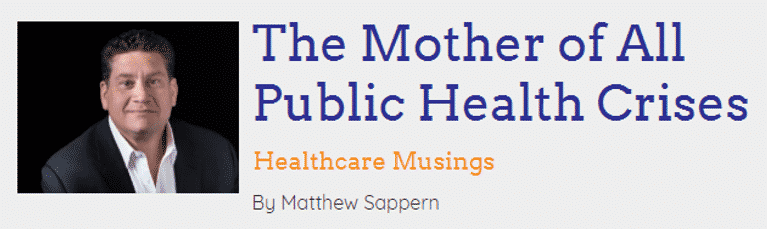 Healthcare Musings - The Mother of All Public Health Crises by Matthew Sappern