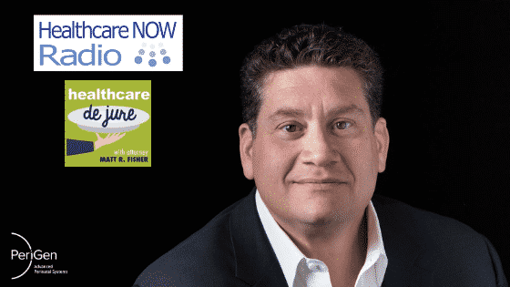 HealthcareNOW Radio: Healthcare de Jure with Matthew Sappern, CEO of PeriGen