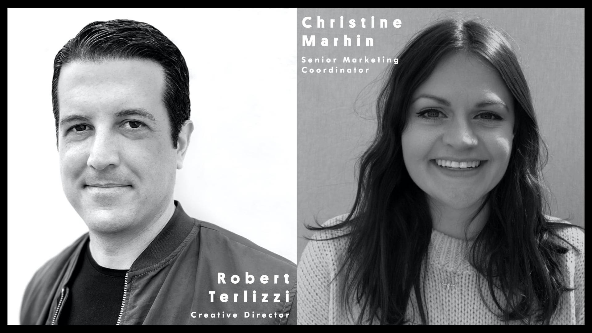 "May be a black-and-white image of 2 people and text that says 'Christine Marhin Senior S""Maeng Marketing Coordinator Robert Terlizzi Creative Director'"