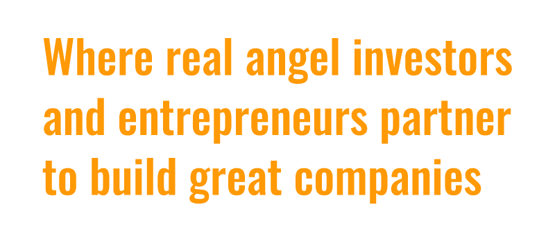 Where real angel investors and entrepreneurs partner to build great companies