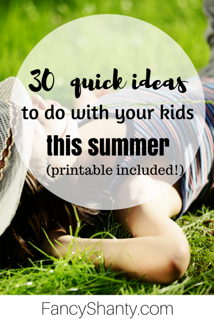 30 Quick Ideas To Do With Your Kids This Summer