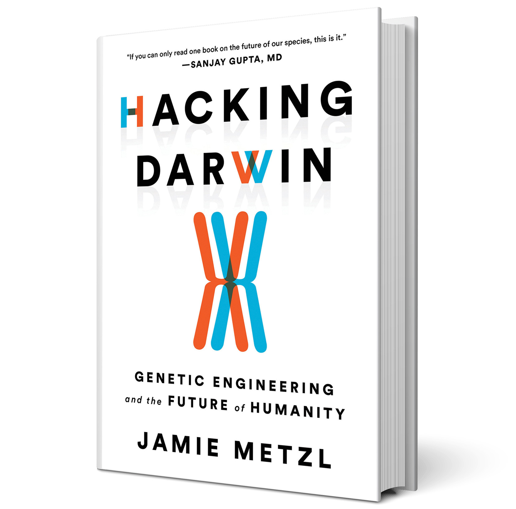 Hacking Darwin: Genetic Engineering and the Future of Humanity, by Jamie Metzl
