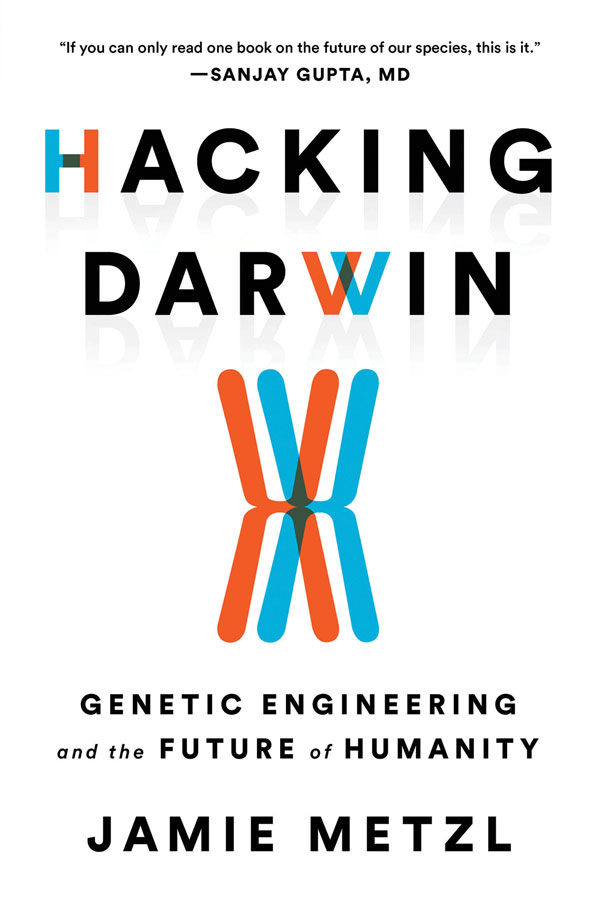 Hacking Darwin: Genetic Engineering and the Future of Humanity, by Jamie Metzl
