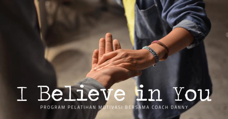 I believe in you - program pelatihan motivasi 2018