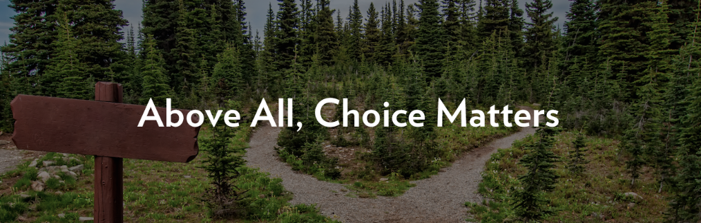 above all, choice matters