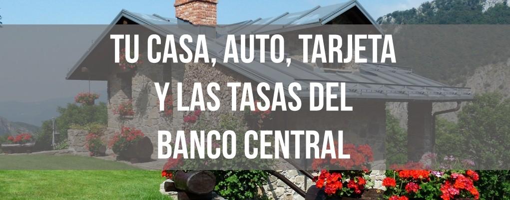 Tu casa, auto, tarjeta y las tasas del banco central