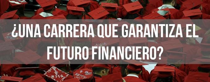 ¿Una carrera que garantiza el futuro financiero?