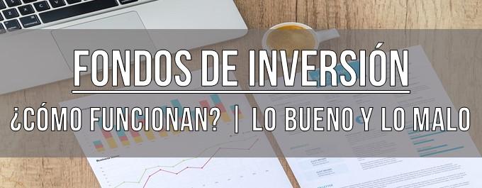 Fondos de inversión   ¿Cómo funcionan?   Lo bueno y lo malo