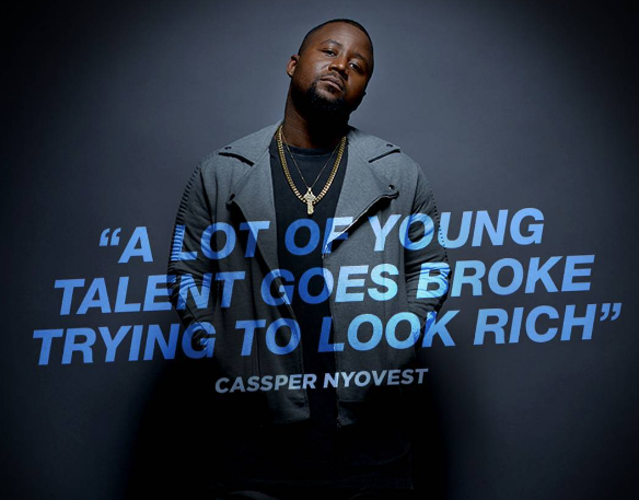 """""""A lot of young talent goes broke trying to look rich"""" - Cassper Nyovest"""
