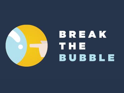 Break the Bubble 6-9pm