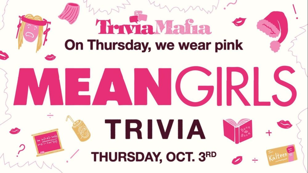 TRIVIA MAFIA THEME NIGHT: Mean Girls 7-9pm