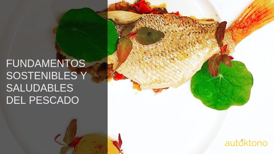 """Autóktono Anuncia Nuevo Curso de Gastronomía: """"Fundamentos Sostenibles y Saludables del Pescado"""""""