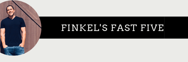Finkels Fast Five Newsletter