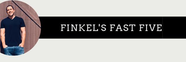 Finkels Fast Five Newsletter