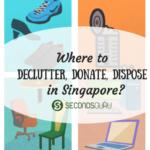 where to donate declutter dispose in singapore secondsguru
