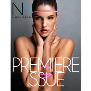 Native Max Magazine – Premiere Issue
