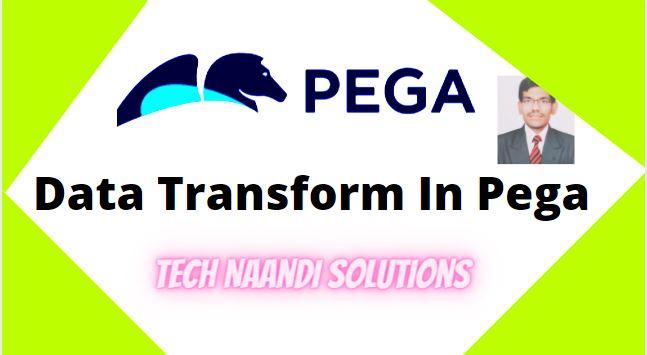 Data Transform in Pega - Tech Naandi Solutions