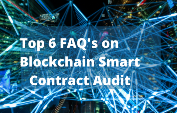 Top 6 FAQs on Smart Contract Auditing