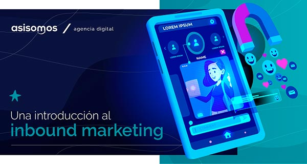 Inbound Marketing: cómo atraer clientes con marketing digital
