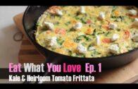 "Eat What You Love: Episode 1 – ""Kale & Tomato Frittata"""
