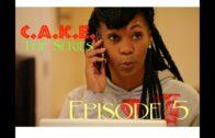 """C.A.K.E. The Series: Episode 5 – """"I Need A Baller"""""""