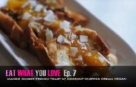 """Eat What You Love: Episode 7 – """"Coconut Ginger French Toast"""""""