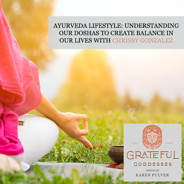 Ayurveda Lifestyle: Understanding Our Doshas To Create Balance In Our Lives With Chrissy Gonzalez