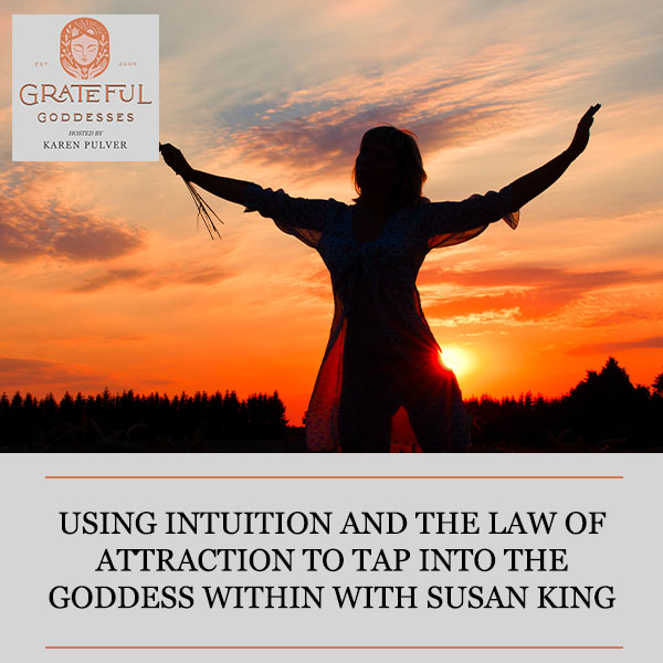 Using Intuition And The Law Of Attraction To Tap Into The Goddess Within With Susan King