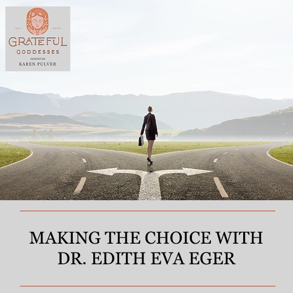 Making The Choice With Dr. Edith Eva Eger
