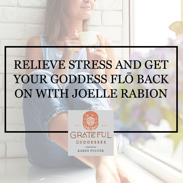 Relieve Stress And Get Your Goddess Flō Back On With Joelle Rabion