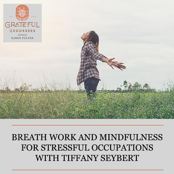 Breath Work And Mindfulness For Stressful Occupations With Tiffany Seybert