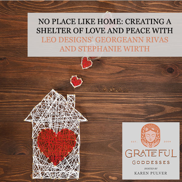 No Place Like Home: Creating A Shelter Of Love And Peace With Leo Designs' Georgeann Rivas And Stephanie Wirth
