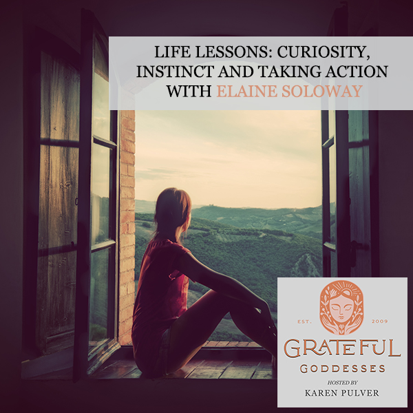 Life Lessons: Curiosity, Instinct And Taking Action With Elaine Soloway