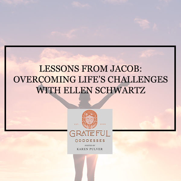 Lessons From Jacob: Overcoming Life's Challenges With Ellen Schwartz