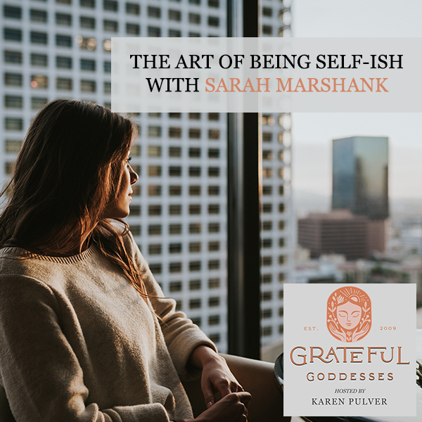 The Art Of Being Self-ish With Sarah Marshank