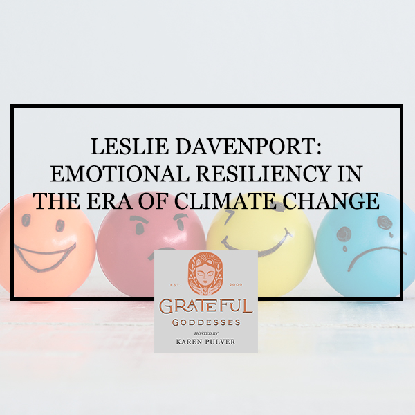 Leslie Davenport: Emotional Resiliency In The Era Of Climate Change