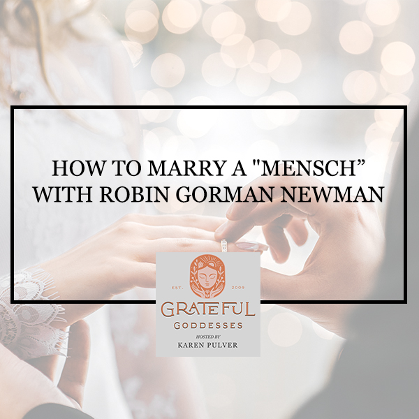 """How To Marry A """"Mensch"""" With Robin Gorman Newman"""