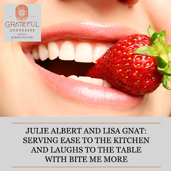 Julie Albert And Lisa Gnat: Serving Ease To The Kitchen And Laughs To The Table With Bite Me More