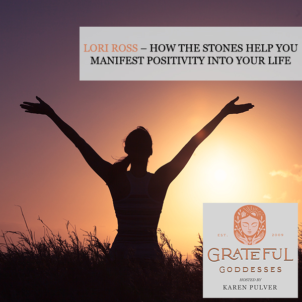 Lori Ross – How The Stones Help You Manifest Positivity Into Your Life