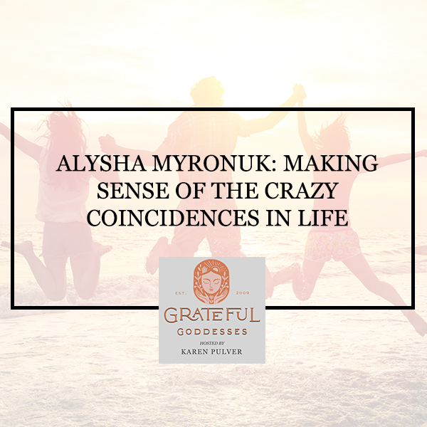 Alysha Myronuk: Making Sense Of The Crazy Coincidences In Life