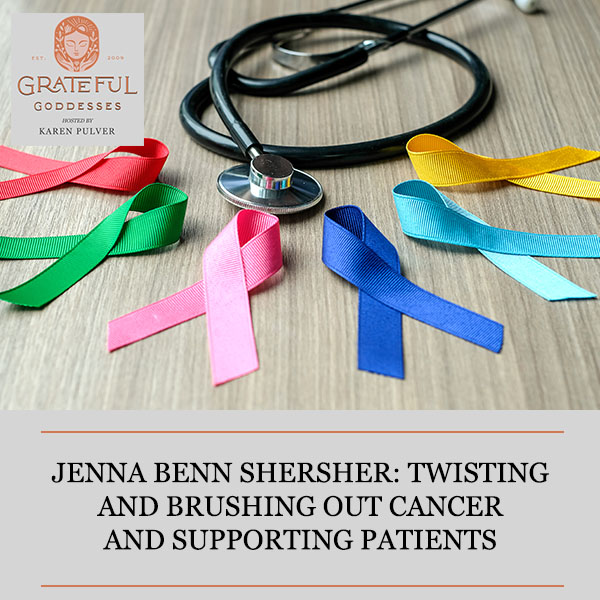 Jenna Benn Shersher: Twisting And Brushing Out Cancer And Supporting Patients