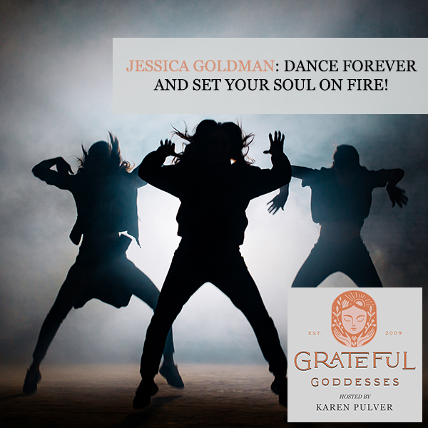 Jessica Goldman: Dance Forever And Set Your Soul On Fire!