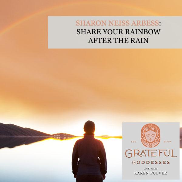Sharon Neiss Arbess: Share Your Rainbow After The Rain