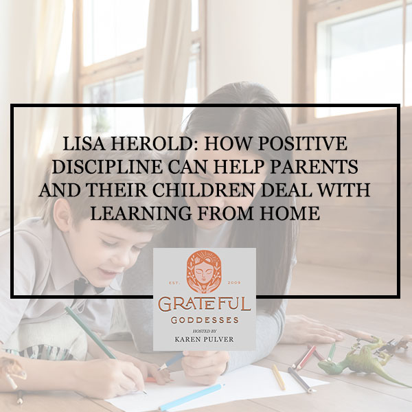 Lisa Herold: How Positive Discipline Can Help Parents And Their Children Deal With Learning From Home