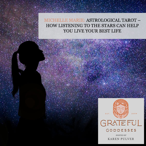 Michelle Marie: Astrological Tarot – How Listening To The Stars Can Help You Live Your Best Life