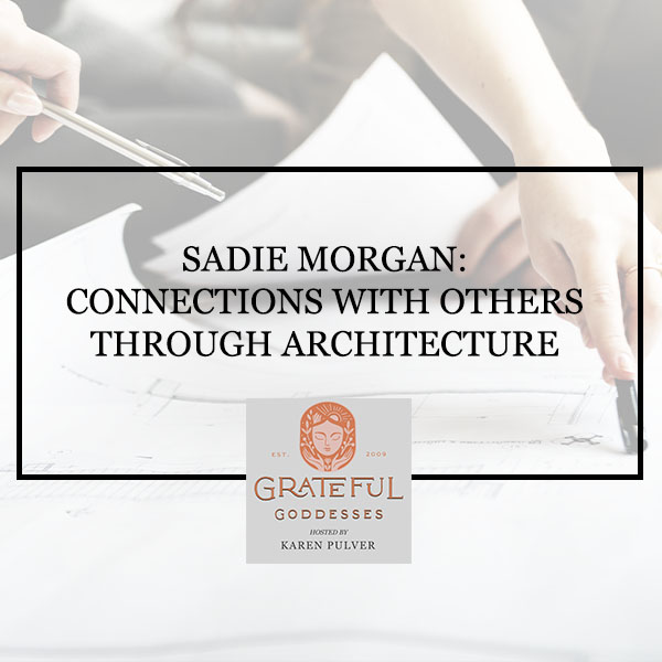 Sadie Morgan: Connections With Others Through Architecture