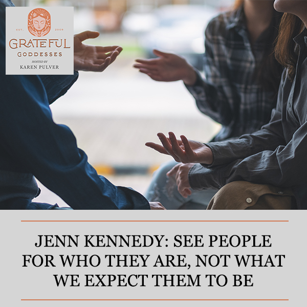 Jenn Kennedy: See People For Who They Are, Not What We Expect Them To Be