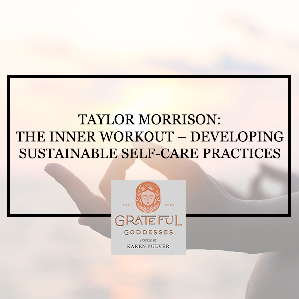 Taylor Morrison: The Inner Workout – Developing Sustainable Self-Care Practices