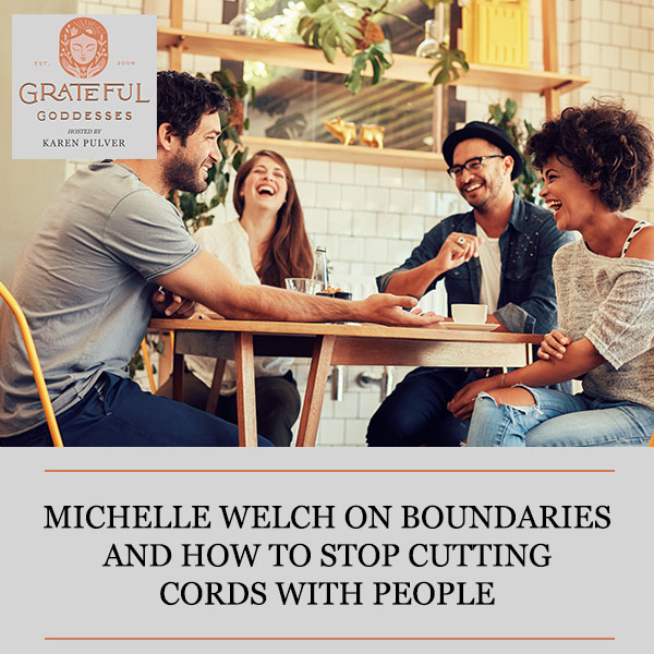 Michelle Welch On Boundaries And How To Stop Cutting Cords With People