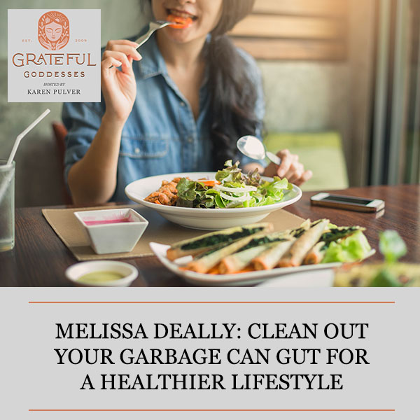 Melissa Deally: Clean Out Your Garbage Can Gut For A Healthier Lifestyle